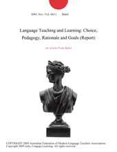 Language Teaching And Learning: Choice, Pedagogy, Rationale And Goals (Report)