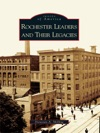 Rochester Leaders And Their Legacies