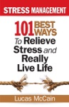 Stress Management 101 Best Ways To Relieve Stress And Really Live Life