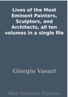 Lives Of The Most Eminent Painters Sculptors And Architects All Ten Volumes In A Single File