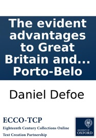 THE EVIDENT ADVANTAGES TO GREAT BRITAIN AND ITS ALLIES FROM THE APPROACHING WAR: ESPECIALLY IN MATTERS OF TRADE. TO WHICH IS ADDED TWO CURIOUS PLANS, ONE OF THE PORT AND BAY OF HAVANA; THE OTHER OF PORTO-BELO
