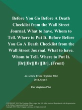 Before You Go Before A Death Checklist from the Wall Street Journal. What to have. Whom to Tell. Where to Put It. Before Before You Go A Death Checklist from the Wall Street Journal. What to have. Whom to Tell. Where to Put It. [Br][Br][Br][Br] (Front)