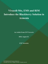 Vivacell-Mts, EMS And RIM Introduce The Blackberry Solution In Armenia