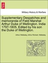 Supplementary Despatches And Memoranda Of Field Marshal Arthur Duke Of Wellington. India 1797-1805. Edited By His Son The Duke Of Wellington. VOLUME THE SEVENTH