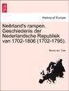Nerlands Rampen Geschiedenis Der Nederlandsche Republiek Van 1702-1806 1702-1795 TWEEDE DEEL