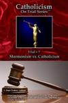 Catholicism On Trial Series Trial  7