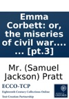 Emma Corbett Or The Miseries Of Civil War Founded On Some Recent Circumstances Which Happened In America By The Author Of Liberal Opinions Pupil Of Pleasure Shenstone Green C  Pt3