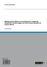 Bildung und Tradition von Familiengut in Augsburg anhand der Familie Fugger mit einer kurzen Synopse zur Familie Welser