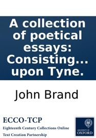 A COLLECTION OF POETICAL ESSAYS: CONSISTING OF I. AN ELEGY ON A PILE OF SACRED RUINS; ... VI. ODE TO PEACE, &C. BY J.B. OF NEWCASTLE UPON TYNE.