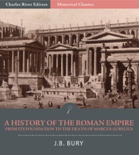 A History Of The Roman Empire From Its Foundation To The Death Of Marcus Aurelius (27 B.C.–180 A.D.)