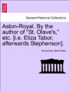 Aston-Royal By The Author Of St Olaves Etc Ie Eliza Tabor Afterwards Stephenson Vol III