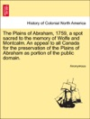 The Plains Of Abraham 1759 A Spot Sacred To The Memory Of Wolfe And Montcalm An Appeal To All Canada For The Preservation Of The Plains Of Abraham As Portion Of The Public Domain