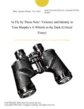 'to Fly By Those Nets': Violence And Identity In Tom Murphy's A Whistle In The Dark (Critical Essay)