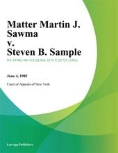 Matter Martin J. Sawma V. Steven B. Sample