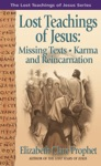 Lost Teachings Of Jesus Missing Texts Karma And Reincarnation