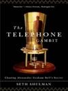 The Telephone Gambit Chasing Alexander Graham Bells Secret