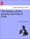 The History Of The County And City Of Cork Vol II