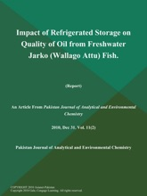 Impact of Refrigerated Storage on Quality of Oil from Freshwater Jarko (Wallago Attu) Fish (Report)
