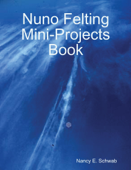 Nuno Felting Mini-Projects Book