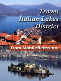 ITALIAN LAKES DISTRICT TRAVEL GUIDE. INCLUDES LAKE COMO, LAKE GARDA, LAKE MAGGIORE, LAKE LUGANO, LAKE ISEO & MORE. ILLUSTRATED GUIDE PHRASEBOOK AND MAPS (MOBI TRAVEL)