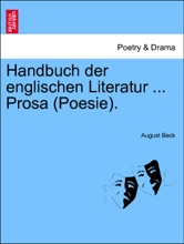 Handbuch Der Englischen Literatur ... Prosa (Poesie). Zweiter Band.