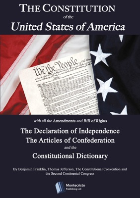 The Constitution of the United States, The Declaration of Independence, The Articles of Confederation, The Constitutional Dictionary