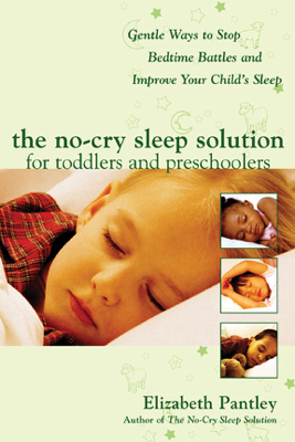 The No-Cry Sleep Solution for Toddlers and Preschoolers: Gentle Ways to Stop Bedtime Battles and Improve Your Child's Sleep : Foreword by Dr. Harvey Karp - Elizabeth Pantley book