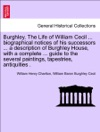 Burghley The Life Of William Cecil  Biographical Notices Of His Successors  A Description Of Burghley House With A Complete  Guide To The Several Paintings Tapestries Antiquities