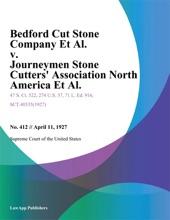 Bedford Cut Stone Company Et Al. v. Journeymen Stone Cutters Association North America Et Al.