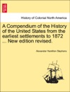 A Compendium Of The History Of The United States From The Earliest Settlements To 1872  New Edition Revised