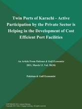Twin Ports Of Karachi - Active Participation By The Private Sector Is Helping In The Development Of Cost Efficient Port Facilities