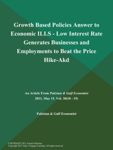 Growth Based Policies Answer to Economic ILLS - Low Interest Rate Generates Businesses and Employments to Beat the Price Hike-Akd