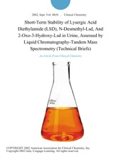 Short-Term Stability Of Lysergic Acid Diethylamide (LSD), N-Desmethyl-Lsd, And 2-Oxo-3-Hydroxy-Lsd In Urine, Assessed By Liquid Chromatography-Tandem Mass Spectrometry (Technical Briefs)