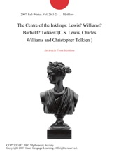 The Centre of the Inklings: Lewis? Williams? Barfield? Tolkien?(C.S. Lewis, Charles Williams and Christopher Tolkien )
