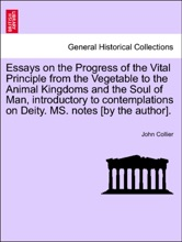 Essays on the Progress of the Vital Principle from the Vegetable to the Animal Kingdoms and the Soul of Man, introductory to contemplations on Deity. MS. notes [by the author].