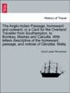 The Anglo-Indian Passage Homeward And Outward Or A Card For The Overland Traveller From Southampton To Bombay Madras And Calcutta With Letters Descriptive Of The Homeward Passage And Notices Of Gibraltar Malta Second Edition