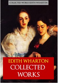 EDITH WHARTON COLLECTED WORKS