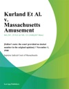 Kurland Et Al V Massachusetts Amusement