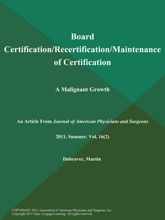 Board Certification/Recertification/Maintenance Of Certification: A Malignant Growth