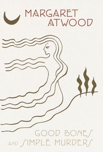 Margaret Atwood - Good Bones and Simple Murders