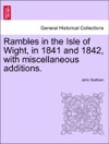Rambles In The Isle Of Wight In 1841 And 1842 With Miscellaneous Additions Second Edition
