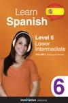 Learn Spanish -  Level 6 Lower Intermediate Spanish Enhanced Version