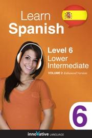 Learn Spanish Level 6 Lower Intermediate Spanish Enhanced Version