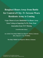 Benghazi Hours Away from Battle for Control of City--TV Screens Warn Residents Army is Coming; Urges Them to Leave Battlefield--un Hours Away from Voting on Imposing No Fly Zone--Four Journalists from NYT Missing (Arab Revolts-Libya)