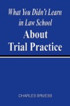 What You Didnt Learn In Law School About Trial Practice