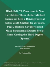 Black Belt, 79, Perseveres to New Levels Give Them Shelter Michael Inman has been a Driving Force at Seton Youth Shelters for 25 Years. Page 3 Historic Cavalier should Make Paranormal Experts Feel at Home Getting the Third Degree (Sportsu)