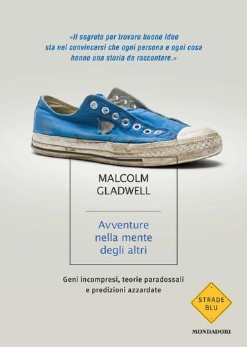 Malcolm Gladwell - Avventure nella mente degli altri
