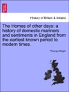 The Homes Of Other Days A History Of Domestic Manners And Sentiments In England From The Earliest Known Period To Modern Times