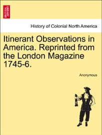 Itinerant Observations In America Reprinted From The London Magazine 1745 6