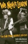 We Never Learn The Gunk Punk Undergut 1988-2001